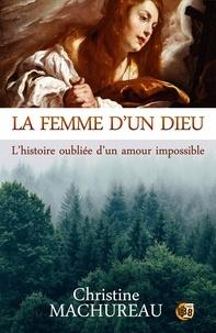 Christine Machureau - La femme d'un Dieu - L'histoire oubliée d'un amour impossible.