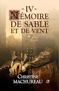Christine Machureau - Mémoire Tome 4 : Mémoire de sable et de vent.