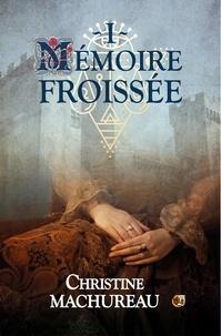 Christine Machureau - Mémoire Tome : Mémoire froissée.
