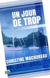Christine Machureau - Un jour de trop.
