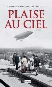 Christine Marquet de Vasselot - Plaise au ciel.
