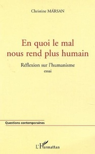 Christine Marsan - En quoi le mal nous rend plus humain. - Réflexion sur l'humanisme.