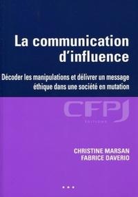 Christine Marsan et Fabrice Daverio - La communication d'influence - Décoder les manipulations et délivrer un message éthique dans une société en mutation.