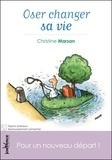 Christine Marsan - Oser changer sa vie - Pour un nouveau départ !.