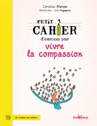 Christine Marsan et Jean Augagneur - Petit cahier d'exercices pour vivre la compassion.