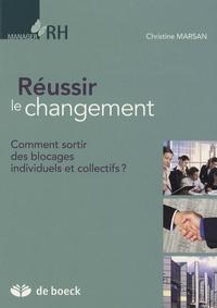 Christine Marsan - Réussir le changement - Comment sortir des blocages individuels et collectifs ?.