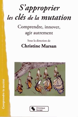 Christine Marsan - S'approprier les clés de la mutation - Comprendre, innover, agir autrement.