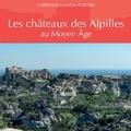 Christine Martin-Portier - Les châteaux des Alpilles au Moyen Age.