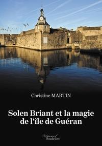 Christine Martin - Solen Briant et la magie de l'île de Guéran.
