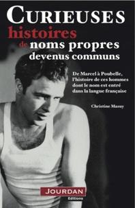 Christine Masuy - Curieuses histoires des noms propres devenus communs - De Marcel à Poubelle, l'histoire de ces hommes dont le nom est entré dans la langue française.