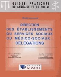 Christine Mathieux et Jean-Marc Bouchard - Direction des établissements ou services sociaux ou médico-sociaux : délégations.