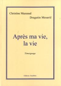 Christine Mazeaud et Dragutin Mesaric - Après ma vie, la vie.