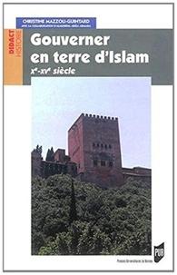 Christine Mazzoli-Guintard - Gouverner en terre d'Islam : Xe-XVe siècles.
