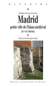 Christine Mazzoli-Guintard - Madrid - Petite ville de l'Islam médiéval (IXe-XXIe siècles).