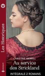 Christine Merrill - Au service des Strickland - Intégrale 2 romans.