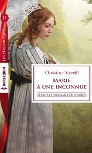 Christine Merrill - Marié à une inconnue.