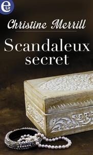 Christine Merrill - Scandaleux secret.
