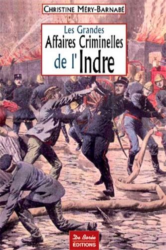 Christine Méry-Barnabé - Les grandes affaires criminelles de l'Indre.
