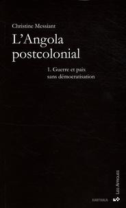Christine Messiant - L'Angola postcolonial - Tome 1, Guerre et paix sans démocratisation.