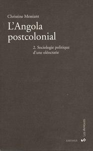 Christine Messiant - L'Angola postcolonial - Tome 2, Sociologie politique d'une oléocratie.