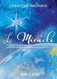 Christine Michaud - Le miracle - Que ferait l'amour ?.