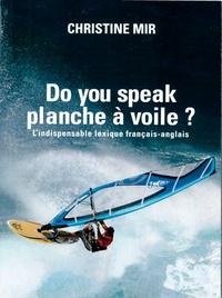 Do you speak planche à voile ?- Lexique français-anglais du fun-board - Christine Mir pdf epub