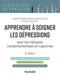 Christine Mirabel-Sarron et Aurélie Docteur - Apprendre à soigner les dépressions - 2e éd. - avec les thérapies comportementales et cognitives.