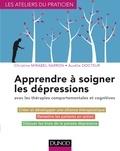 Christine Mirabel-Sarron et Aurélie Docteur - Apprendre à soigner les dépressions avec les thérapies cognitives et comportementales.