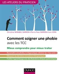 Christine Mirabel-Sarron et Pierre-Yves Sarron - Comment soigner une phobie avec les TCC - Mieux comprendre pour mieux traiter.