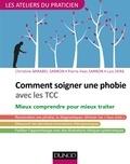 Christine Mirabel-Sarron et Pierre-Yves Sarron - Comment soigner une phobie avec les TCC - Des peurs normales aux phobies : mieux comprendre pour mieux savoir quand et comment traiter.