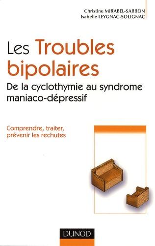 Christine Mirabel-Sarron et Isabelle Leygnac-Solignac - Comprendre les troubles bipolaires - De la cyclothymie au syndrome maniaco-dépressif.