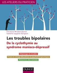 Christine Mirabel-Sarron et Isabelle Leygnac-Solignac - Les troubles bipolaires - De la cyclomanie au syndrome maniaco-dépressif.
