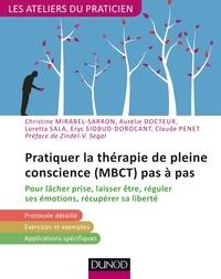 Christine Mirabel-Sarron et Aurélie Docteur - Pratiquer la thérapie de pleine conscience (MBCT) pas à pas - Pour lâcher prise, laisser être, réguler ses émotions, récupérer sa liberté.