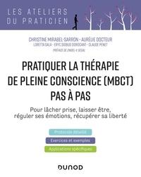 Christine Mirabel-Sarron et Aurélie Docteur - Pratiquer la  thérapie de pleine conscience (MBCT) pas à pas.