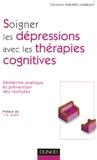 Christine Mirabel-Sarron - Soigner les dépressions avec les thérapies cognitives - Démarche pratique et prévention des rechutes.