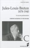 Christine Moissinac et Yves Roussel - Jules-Louis Breton (1878 1940) - Un savant parlementaire.