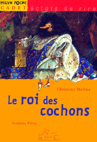 Christine Molina et Frédéric Pillot - Le Roi des cochons.