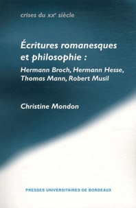 Christine Mondon - Ecritures romanesques et philosophie : Hermann Broch, Hermann Hesse, Thomas Mann, Robert Musil.