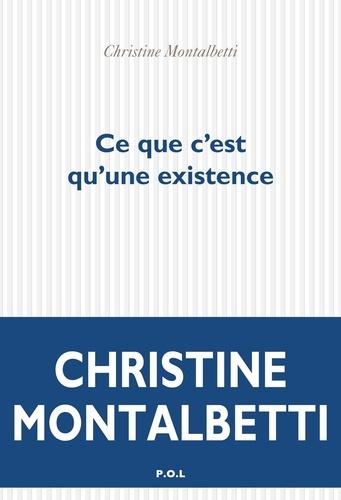 Ce que c'est qu'une existence de Christine Montalbetti - Grand Format -  Livre - Decitre