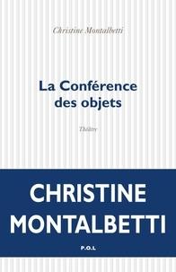 Christine Montalbetti - La conférence des objets.