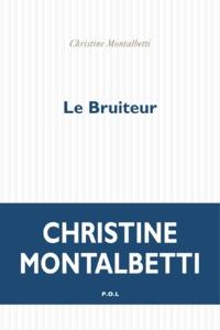 Christine Montalbetti - Le bruiteur.