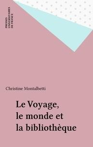 Christine Montalbetti - Le voyage, le monde et la bibliothèque.