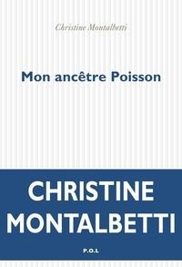 Christine Montalbetti - Mon ancêtre Poisson.