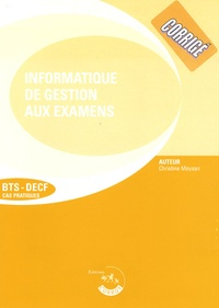 L'informatique de gestion aux examens BTS-DECF- Corrigés - Christine Moysan |