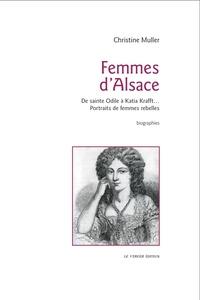 Christine Muller - Femmes d'Alsace - De sainte Odile à Katia Krafft, portraits de femmes rebelles.