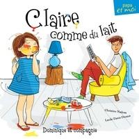 Christine Nadeau et Lucile Danis Drouot - Claire comme du lait.