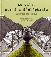 Christine Nadeau et Camille Pomerlo - La ville aux dos d'éléphants.