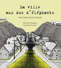 Christine Nadeau et Camille Pomerlo - La ville aux dos d'éléphants - Une fable écologique.