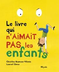Christine Naumann-Villemin et Laurent Simon - Le livre qui n'aimait pas les enfants.