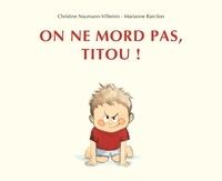 Christine Naumann-Villemin et Marianne Barcilon - On ne mord pas, Titou !.
